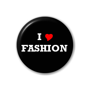 I Love Fashion Button